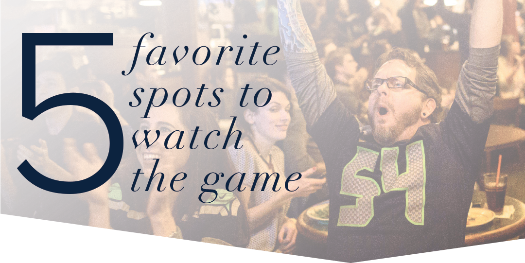 5 Favorite Seattle Area Spots to Watch the Game
